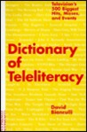 Dictionary of Teleliteracy: Television's 500 Biggest Hits, Misses, and Events