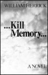 Kill Memory: A Novel