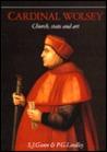 Cardinal Wolsey: Church, State and Art