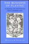 The Business of Playing: The Beginnings of the Adult Professional Theater in Elizabethan London