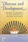 Dharma And Development: Religion As Resource In The Sarvodaya Self Help Movement
