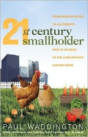 21st-Century Smallholder: From Window Boxes To Allotments: How To Go Back To The Land Without Leaving Home