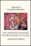 Gradiva/Delusion and Dream in Wilhelm Jensen's Gradiva/2 Books in 1 Volume (Sun & Moon Classics, No 38)