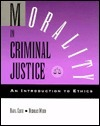 Morality In Criminal Justice: An Introduction To Ethics