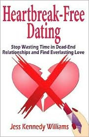 Heartbreak-Free Dating: Stop Wasting Time in Dead-End Relationships and Find Everlasting Love