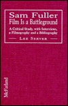 Sam Fuller: Film Is A Battleground: A Critical Study, with Interviews, A Filmography, and a Bibliography