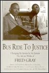 Bus Ride to Justice: Changing the System by the System: The Life and Works of Fred D. Gray, Preacher, Attorney, Politici