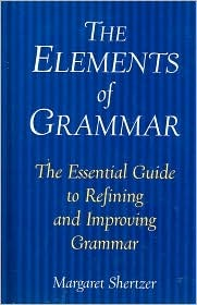 The Elements of Grammar: TheEssential Guide to Refining and Improving Grammar