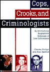 Cops, Crooks, And Criminologists: An International Biographical Dictionary Of Law Enforcement