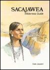 Sacajawea, Wilderness Guide by Kate Jassem