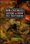 Bob Church's Guide to New Fly Patterns