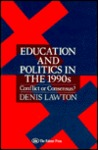 Education And Politics In The 1990s: Conflict Or Consensus?