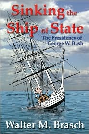 Sinking the Ship of State: The Presidency of George W. Bush