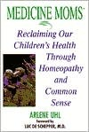 MedicineMoms: Reclaiming Our Children's Health Through Homeopathy and Common Sense