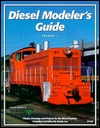 Diesel Modeler's Guide: Photos, Drawings And Projects For The Diesel Modeler