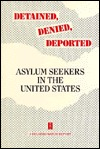 Detained, Denied, Deported: Asylum Seekers In The United States