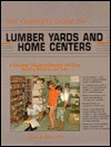 The Complete Guide to Lumber Yards and Home Centers: A Consumer's Guide to Choosing and Using Building Materials and Tools