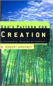 Gods Pattern for Creation: A Covenantal Reading of Genesis 1