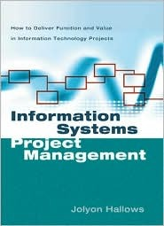 Information Systems Project Management: How to Deliver Function and Value in Information Technology Projects