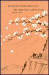 Blossoms From The East: The China Cantos Of Ezra Pound
