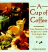 A Cup of Coffee: From Plantation to Pot, a Coffee Lover's Guide to the Perfect Brew