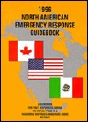 1996 North American Emergency Response Guidebook: A Guidebook For First Responders During The Initial Phase Of A Hazardous Materials/Dangerous Goods Incident