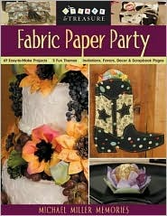 Fabric Paper Party: 69 Easy To Make Projects; 5 Fun Themes; Invitations, Favors, Decor And Scrapbook Pages