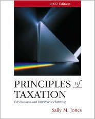 Principles of Taxation for Business Investment Planning, 2002 Edition