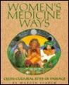 Women's Medicine Ways: Cross Cultural Rites Of Passage