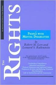 The Rights of People with Mental Disabilities: The Authoritative Guide to the Rights of People with Mental Illness and Mental Retardation