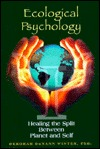 Ecological Psychology: Healing the Split Between Planet and Self