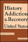 A History of Addiction and Recovery in the United States by Michael Lemanski