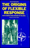 The Origins of Flexible Response: NATO's Debate Over Strategy in the 1960s