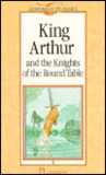 King Arthur and the Knights of the Round Table (Longman Classics Stage 7)