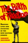 Birth of Freedom: Shaping Lives and Societies in the New Easter Europe