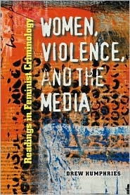 Women, Violence, and the Media by Drew Humphries
