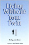 Living Without Your Twin by Betty Jean Case