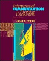 Interpersonal Communication: Everyday Encounters by Julia T. Wood