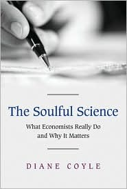 The Soulful Science: What Economists Really Do and Why It Matters