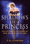 Shadows of a Princess: An Intimate Account By Her Private Secretary