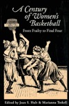 A Century Of Women's Basketball: From Frailty To Final Four