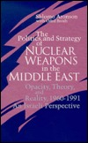The Politics and Strategy of Nuclear Weapons in the Middle East: Opacity, Theory, and Reality, 1960-1991 -- An Israeli Perspective