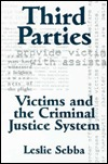 THIRD PARTIES: VICTIMS AND THE CRIMINAL JUSTICE SYSTEM
