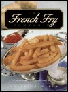 The French Fry Companion: All about the Foods We Love to Eat--With a Side of Guilt