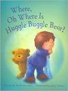 Where, Oh Where Is Huggle Buggle Bear?