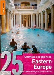 25 Ultimate Experiences: Eastern Europe (Rough Guide 25s)