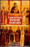 Christian Dualist Heresies In The Byzantine World, C. 650 C. 1450: Selected Sources