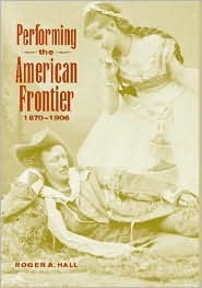 Performing The American Frontier, 1870 1906
