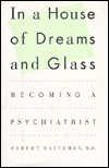 In a House of Dreams and Glass: Becoming a Psychiatrist por Robert Klitzman ePUB iBook PDF 978-0671734503