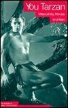 You Tarzan: Masculinity, Movies, and Men